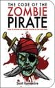 The Code of the Zombie Pirate - How to Become an Undead Master of the High Seas ebook by Scott Kenemore