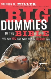 Big Dummies of the Bible - And How You Can Avoid Being A Dummy Too ebook by Stephen M. Miller