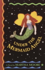 Under the Mermaid Angel ebook by Martha Moore