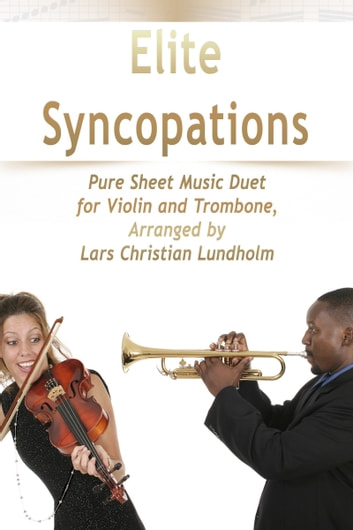 Elite Syncopations Pure Sheet Music Duet for Violin and Trombone, Arranged by Lars Christian Lundholm ebook by Pure Sheet Music