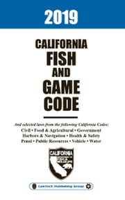 2019 California Fish and Game Code ebook by LawTech Publishing Group