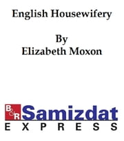 English Housewifry Exemplified, in Over 450 Receipts (1764) ebook by Elizabeth Moxon