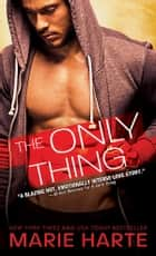 The Only Thing ebook by Marie Harte
