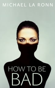 How to Be Bad - A Decision Select Novel ebook by Michael La Ronn
