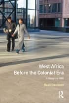West Africa before the Colonial Era - A History to 1850 ebook by Basil Davidson
