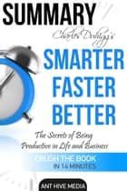 Charles Duhigg's Smarter Faster Better: The Secrets of Being Productive in Life and Business Summary ebook by Ant Hive Media