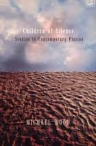 Children Of Silence - Studies in Contemporary Fiction ebook by Michael Wood