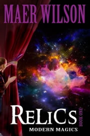 Relics: Modern Magics, Book 1 ebook by Maer Wilson