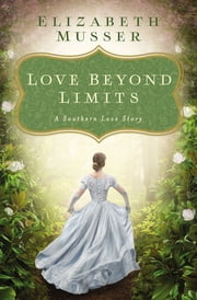 Love Beyond Limits - A Southern Love Story ebook by Elizabeth Musser