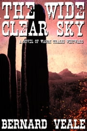 The Wide Clear Sky ebook by Bernard Veale