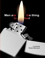 Men Are the Thing to Fear ebook by Robert Morrison