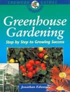 Greenhouse Gardening ebook by Jonathan Edwards