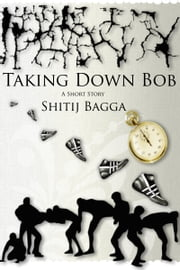 Taking Down Bob ebook by Shitij Bagga