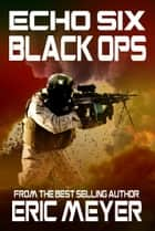 Echo Six: Black Ops ebook by Eric Meyer