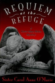 Requiem at the Refuge - A Sister Mary Helen Mystery ebook by Carol Anne O'Marie