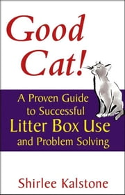 Good Cat!: A Proven Guide to Successful Litter Box Use and Problem Solving ebook by Kalstone, Shirlee