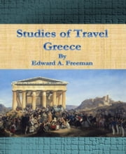 Studies of Travel - Greece ebook by Edward A. Freeman