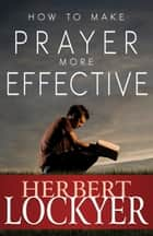 How to Make Prayer More Effective ebook by Herbert Lockyer