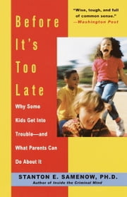 Before It's Too Late - Why Some Kids Get Into Trouble--and What Parents Can Do About It ebook by Stanton Samenow