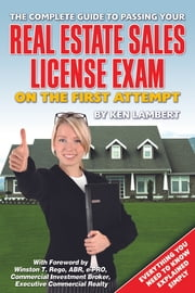 The Complete Guide to Passing Your Real Estate Sales License Exam On the First Attempt ebook by Ken Lambert