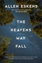 The Heavens May Fall ebook by Allen Eskens