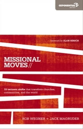 Missional Moves - 15 Tectonic Shifts that Transform Churches, Communities, and the World ebook by Rob Wegner,Jack Magruder