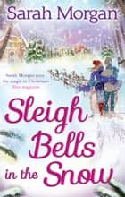 Sleigh Bells in the Snow (Snow Crystal trilogy, Book 1) ebook by Sarah Morgan