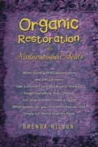 Organic Restoration For Malnourished Souls ebook by Brenda Wilson