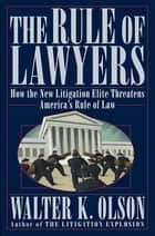 The Rule of Lawyers ebook by Walter K. Olson