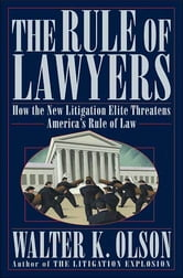 The Rule of Lawyers - How the New Litigation Elite Threatens America's Rule of Law ebook by Walter K. Olson