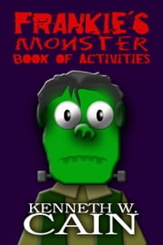 Frankie's Monster Book of Activities ebook by Kenneth W. Cain