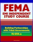 21st Century FEMA Study Course: Building Partnerships with Tribal Governments (IS-650.a) - Native American Culture, Historical Timeline ebook by Progressive Management