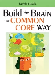 Build the Brain the Common Core Way ebook by Pamela A. (Ann) Nevills