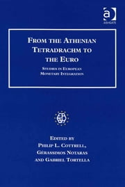 From the Athenian Tetradrachm to the Euro - Studies in European Monetary Integration ebook by Professor Gabriel Tortella,Professor Gérassimos Notaras,Professor Philip L Cottrell,Ms Gabriella Massiglia,EABH eV,European Association for Banking & Financial History e V