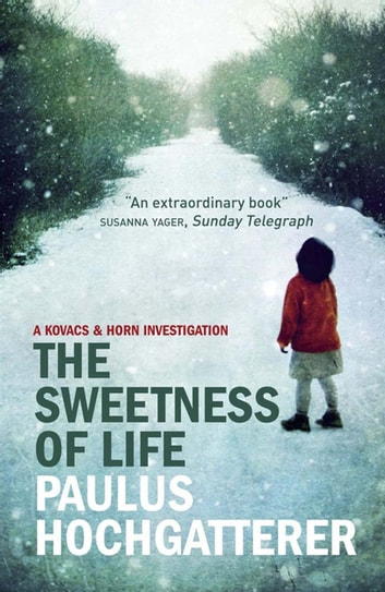 The Sweetness of Life - A Kovacs and Horn Investigation eBook by Paulus Hochgatterer