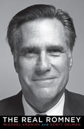 The Real Romney ebook by Michael Kranish,Scott Helman