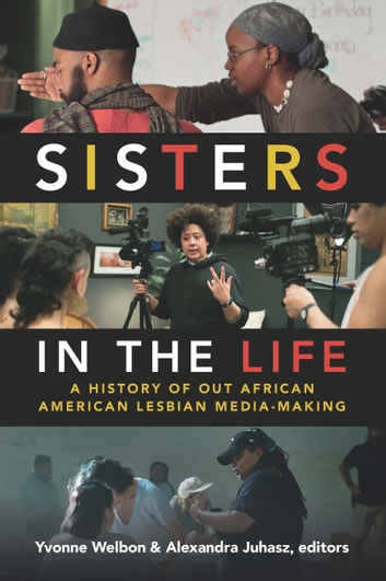 Sisters in the Life - A History of Out African American Lesbian Media-Making ebook by