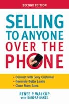 Selling to Anyone Over the Phone ebook by Renee P. WALKUP,Sandra MCKEE