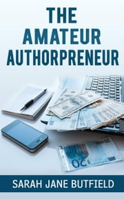 The Amateur Authorpreneur - The What, Why, Where, When, Who & How Book Promotion Series, #2 ebook by Sarah Jane Butfield