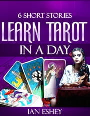 Six Short Stories: Learn Tarot in a Day ebook by Kobo.Web.Store.Products.Fields.ContributorFieldViewModel