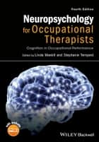 Neuropsychology for Occupational Therapists - Cognition in Occupational Performance ebook by Linda Maskill, Stephanie Tempest