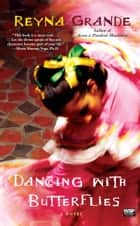 Dancing with Butterflies ebook by Reyna Grande