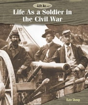 Life As a Soldier in the Civil War ebook by Shoup, Kate