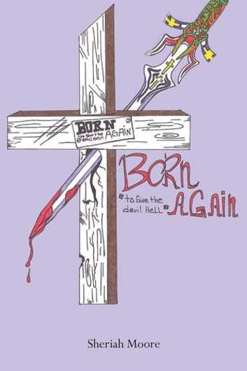 Born Again to Give the Devil Hell ebook by Sheriah Moore