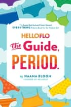 HelloFlo: The Guide, Period. - The Everything Puberty Book for the Modern Girl ebook by Naama Bloom