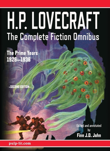 H.P. Lovecraft - The Complete Fiction Omnibus Collection - Second Edition: The Prime Years - 1926-1936 ebook by H.P. Lovecraft,Finn J.D. John