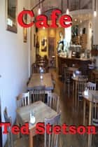 Cafe ebook by Ted Stetson
