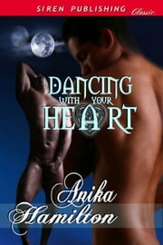 Dancing With Your Heart ebook by Anika Hamilton