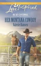 Her Montana Cowboy (Mills & Boon Love Inspired) (Big Sky Centennial, Book 2) ebook by Valerie Hansen