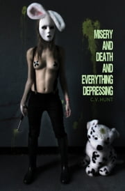 Misery and Death and Everything Depressing ebook by C.V. Hunt